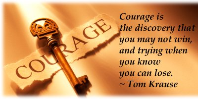 courage-is-the-discovery-that-you-may-not-win-and-trying-when-you-know-you-can-lose-tom-krause